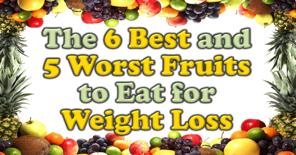The 6 Best and 5 Worst Fruits to Eat for Weight Loss